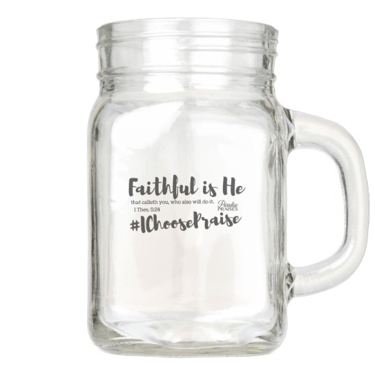 IChoosePraise mason jar faithful is he